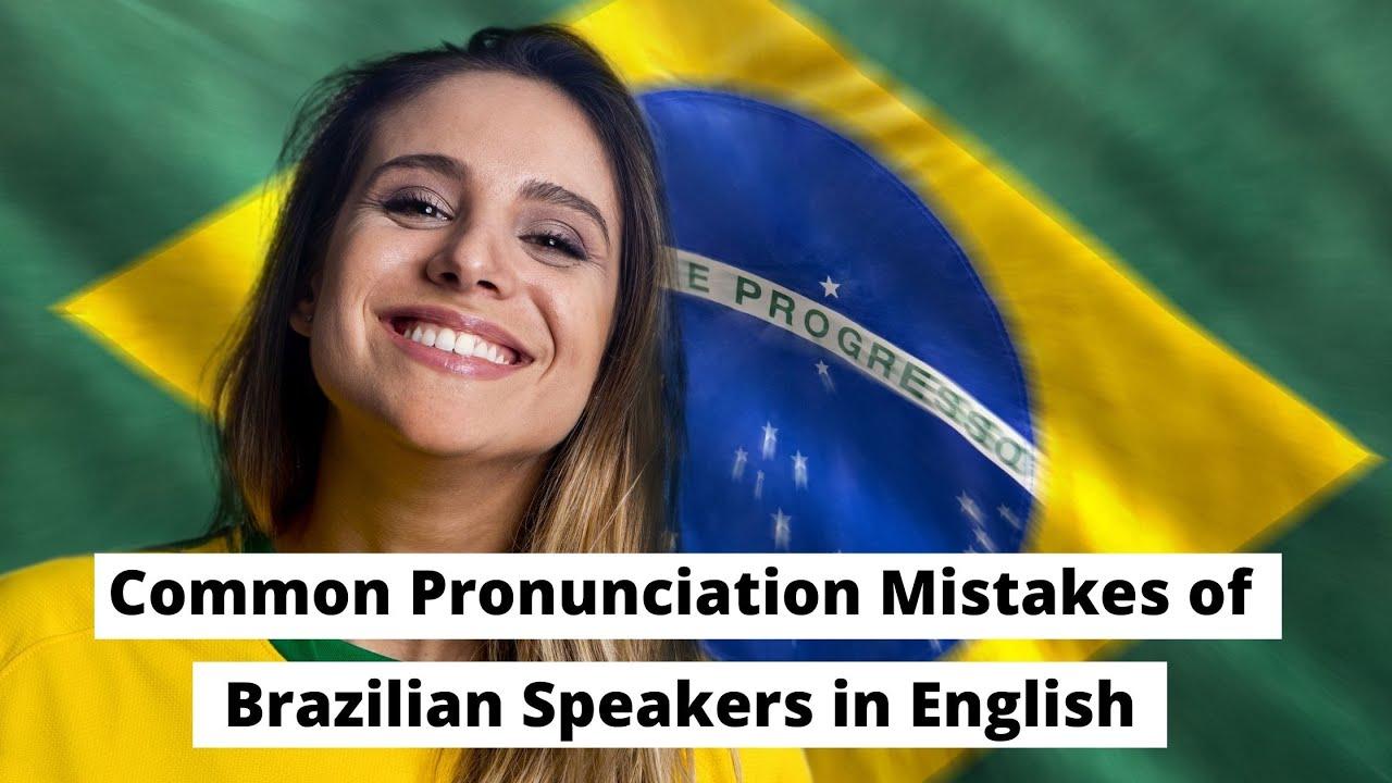 Pronunciation Mistakes of Brazilian Speakers in English | ITTT | TEFL Blog