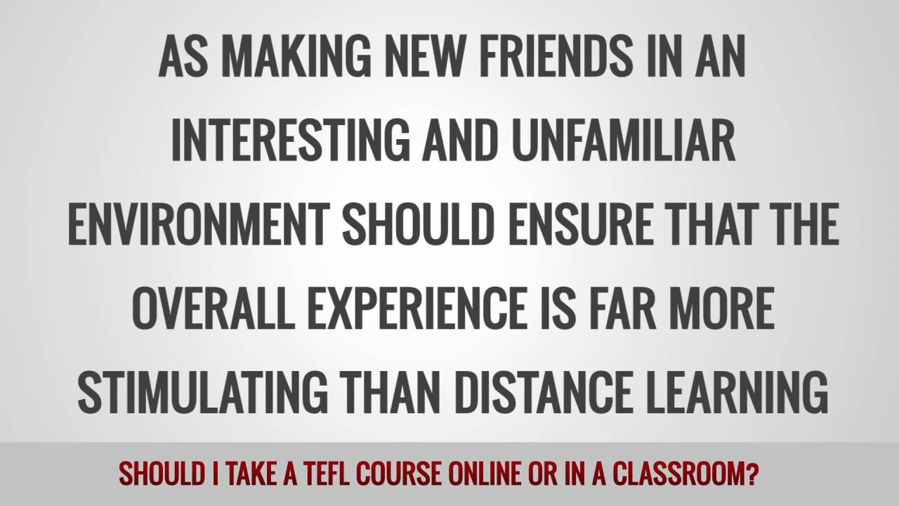 Should I take a TEFL course online or in a classroom?