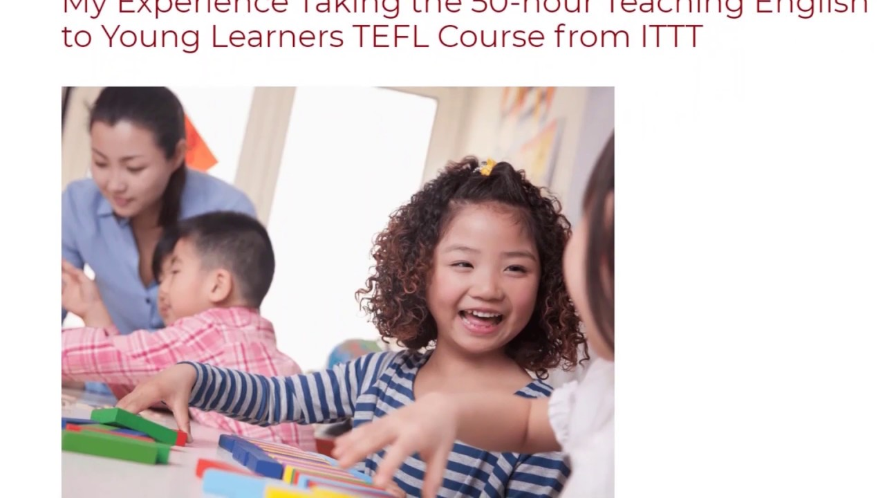 Experience Taking the 50-hour Teaching English to Young Learners TEFL Course from   ITTT TEFL BLOG