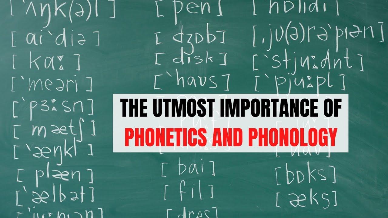 The Utmost Importance of Phonetics and Phonology | ITTT | TEFL Blog