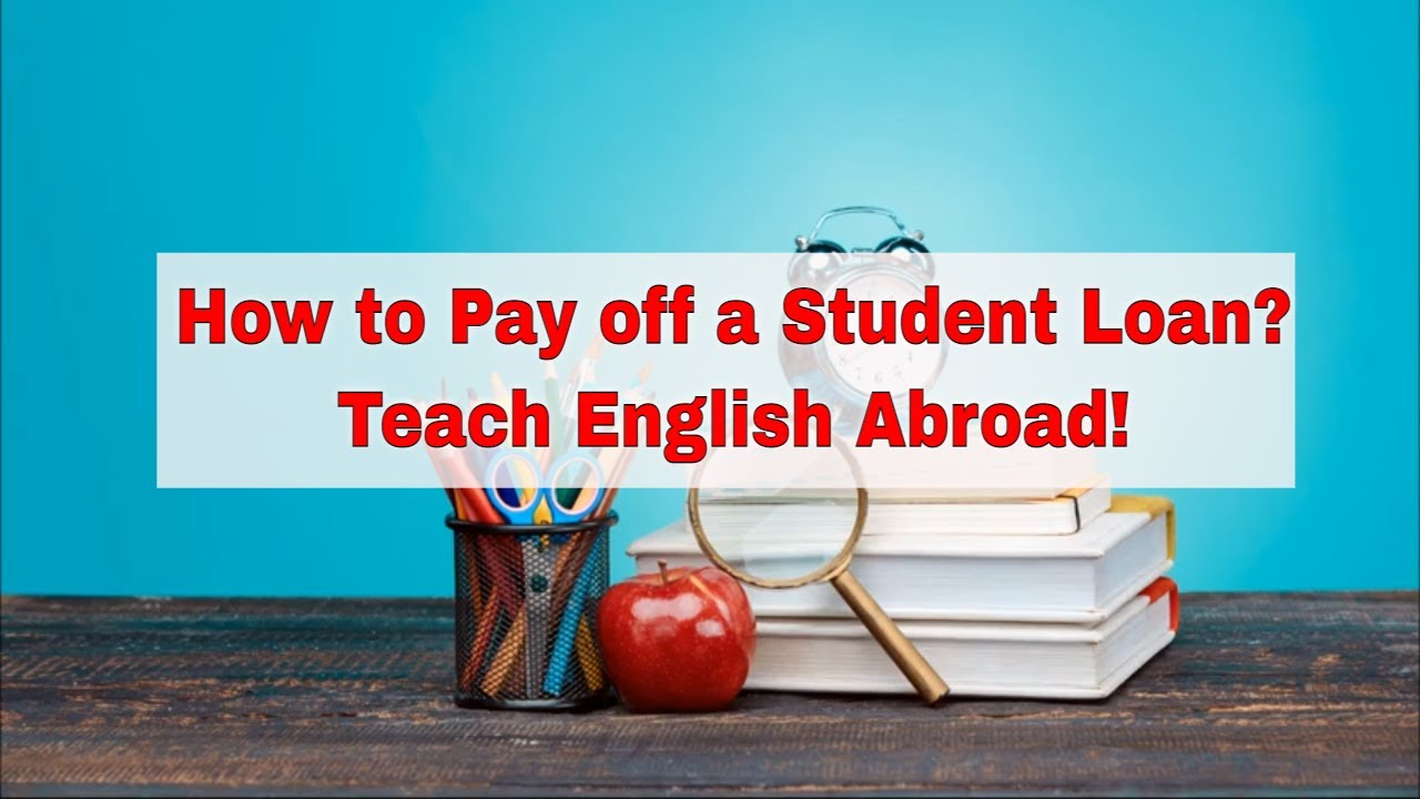 Teaching English Abroad to Pay Off Your Student Loans – Get a TEFL Certificate