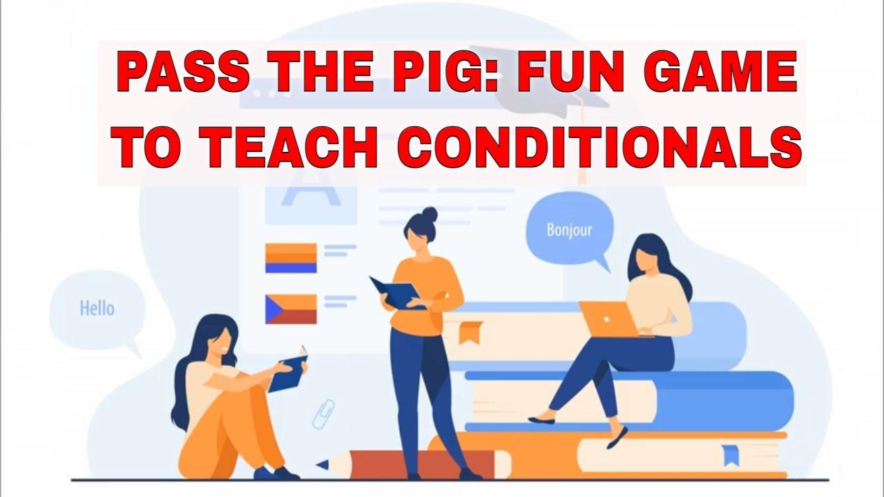ESL Activities for Teaching Conditionals: Pass The Pig | ITTT | TEFL Blog