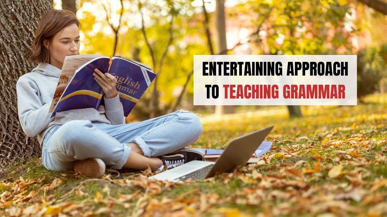 Entertaining Approach to Teaching Grammar   ITTT   TEFL Blog