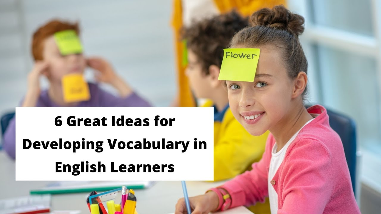 6 Great Ideas for Developing Vocabulary in English Learners | ITTT | TEFL Blog