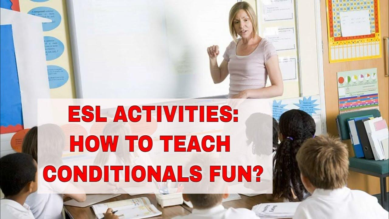 7 ESL Activities for Teaching Conditionals in the TEFL Classroom  ITTT   TEFL Blog