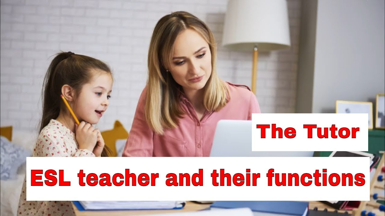 Roles A Teacher Takes On In The ESL Classroom – The Tutor