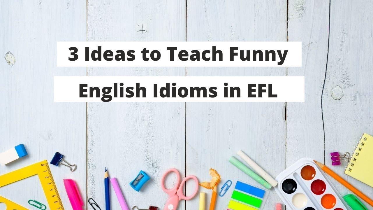 3 Ideas to Teach Funny English Idioms in EFL   ITTT   TEFL Blog