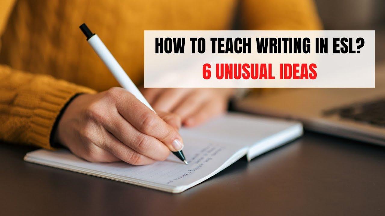 Great Ideas for Teaching Writing Skills in the ESL Classroom | ITTT | TEFL Blog