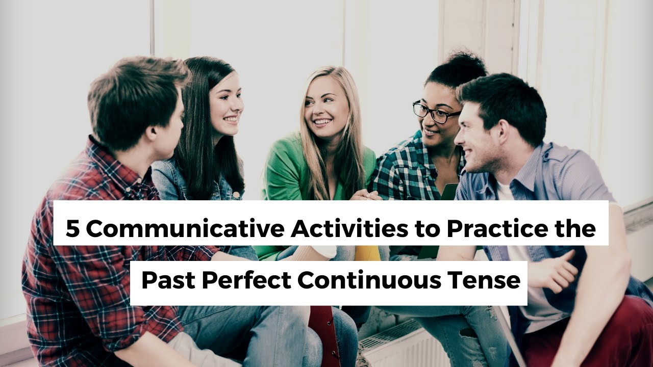 5 Communicative Activities for Past Perfect Continuous Tense | ITTT TEFL BLOG