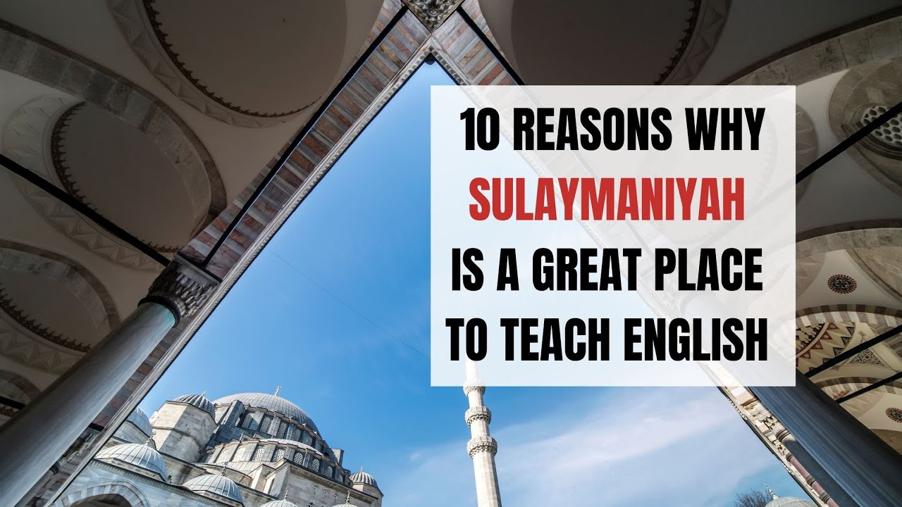10 Reasons Why Sulaymaniyah is a Great Place to Teach English Abroad | ITTT | TEFL Blog