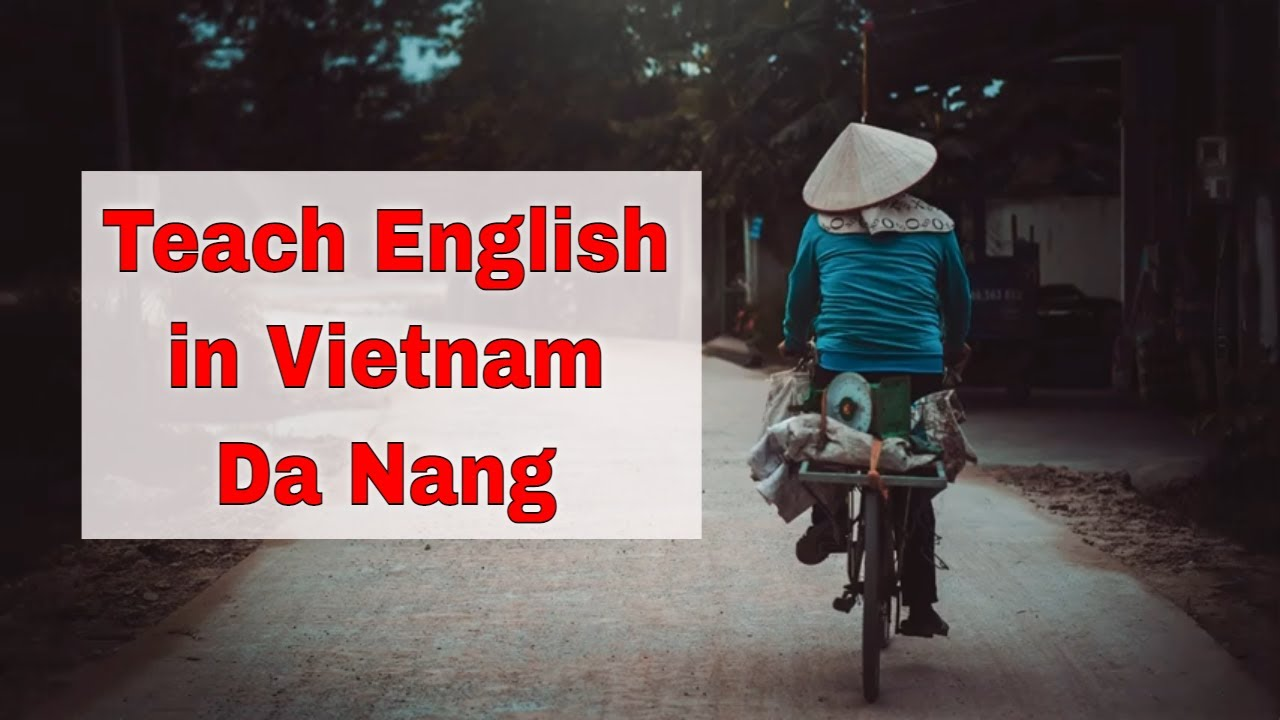 Teaching English Abroad:  Da Nang, Vietnam