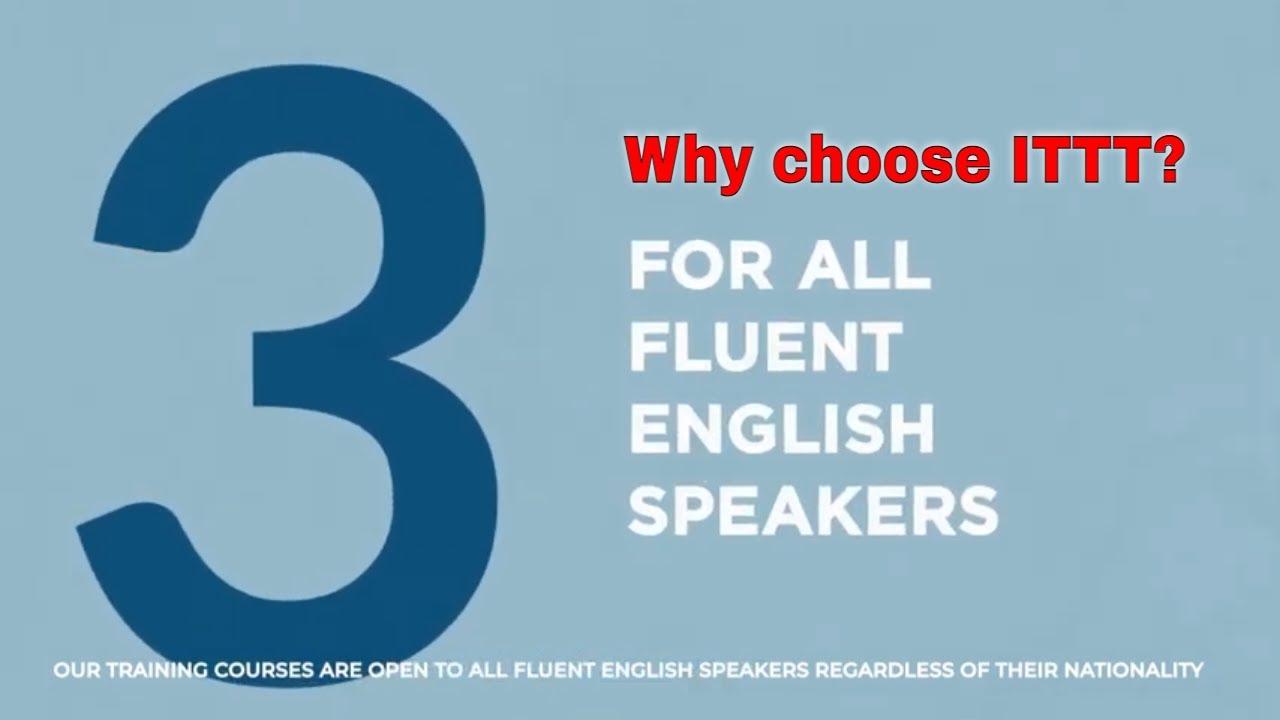 Why choose ITTT: TEFL certification for all fluent English speakers