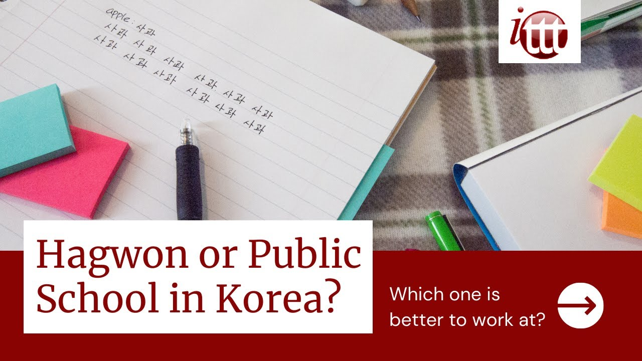 What is better: Teaching at a Hagwon or Public school in Korea? | ITTT TEFL and TESOL Training