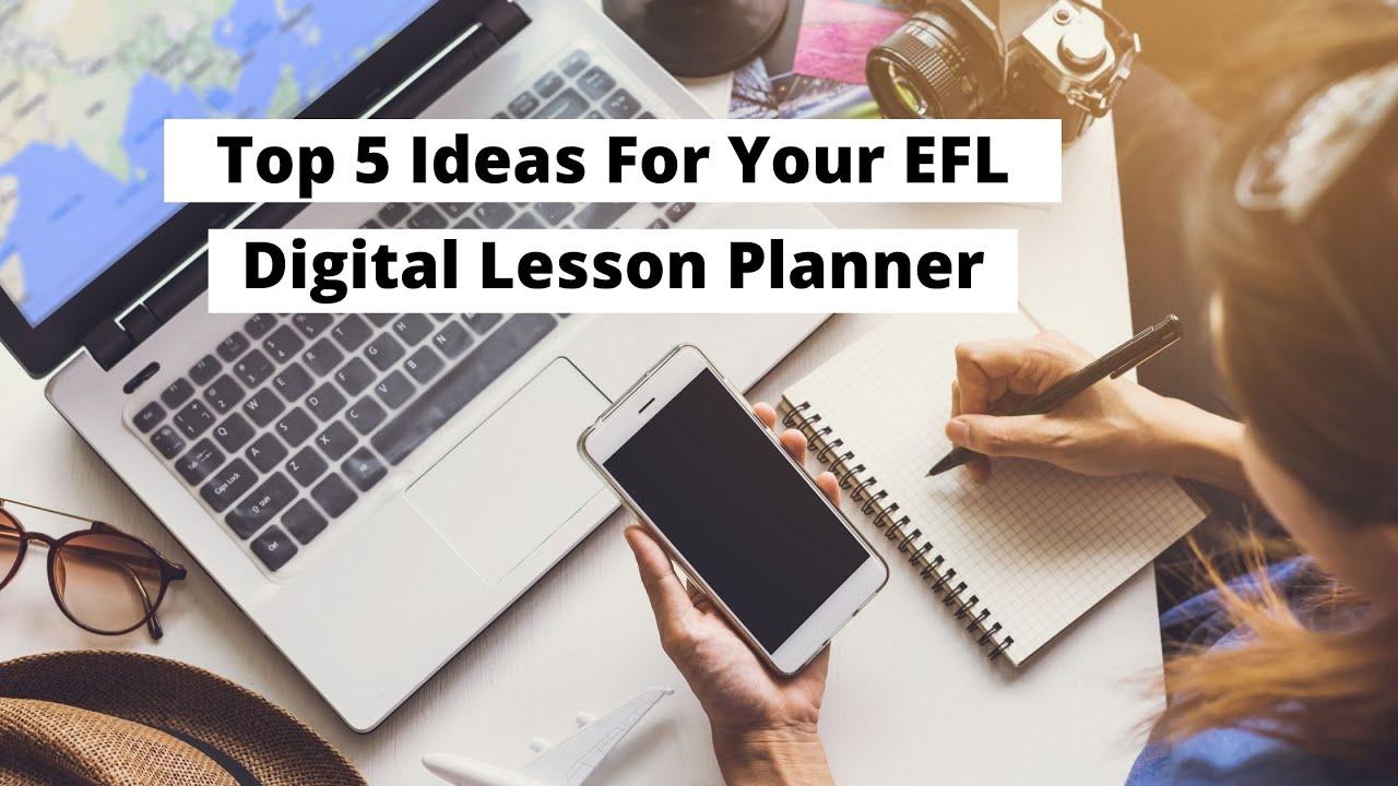 Top 5 Ideas For Your EFL Digital Lesson Planner   ITTT   TEFL Blog