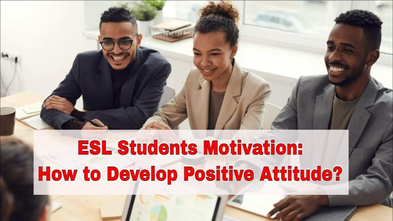 Ways to Develop ESL Students Positive Attitude | ITTT | TEFL Blog