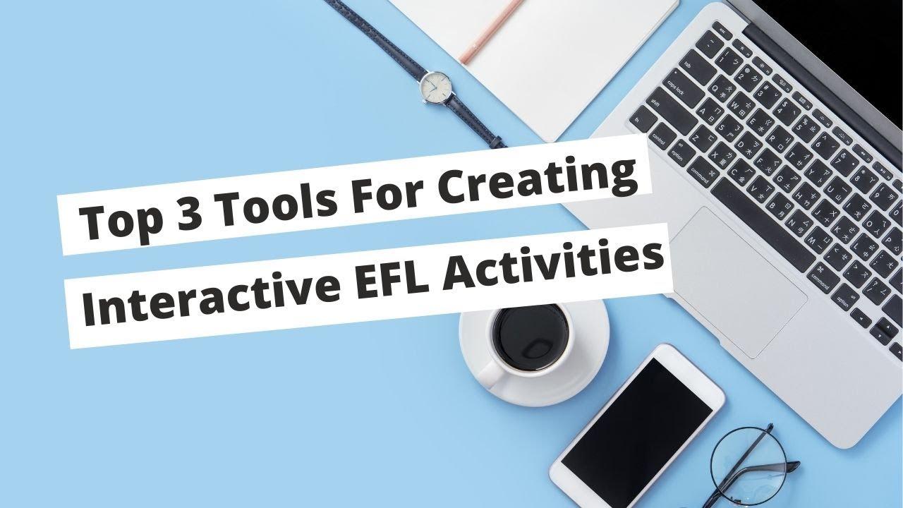 Top 3 Tools For Creating Interactive EFL Activities | ITTT | TEFL Blog