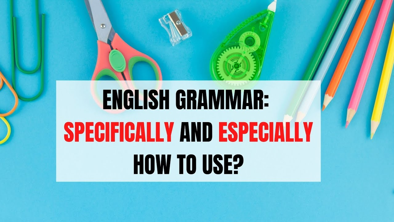 English Words: Specially vs. Especially – What's the Difference?