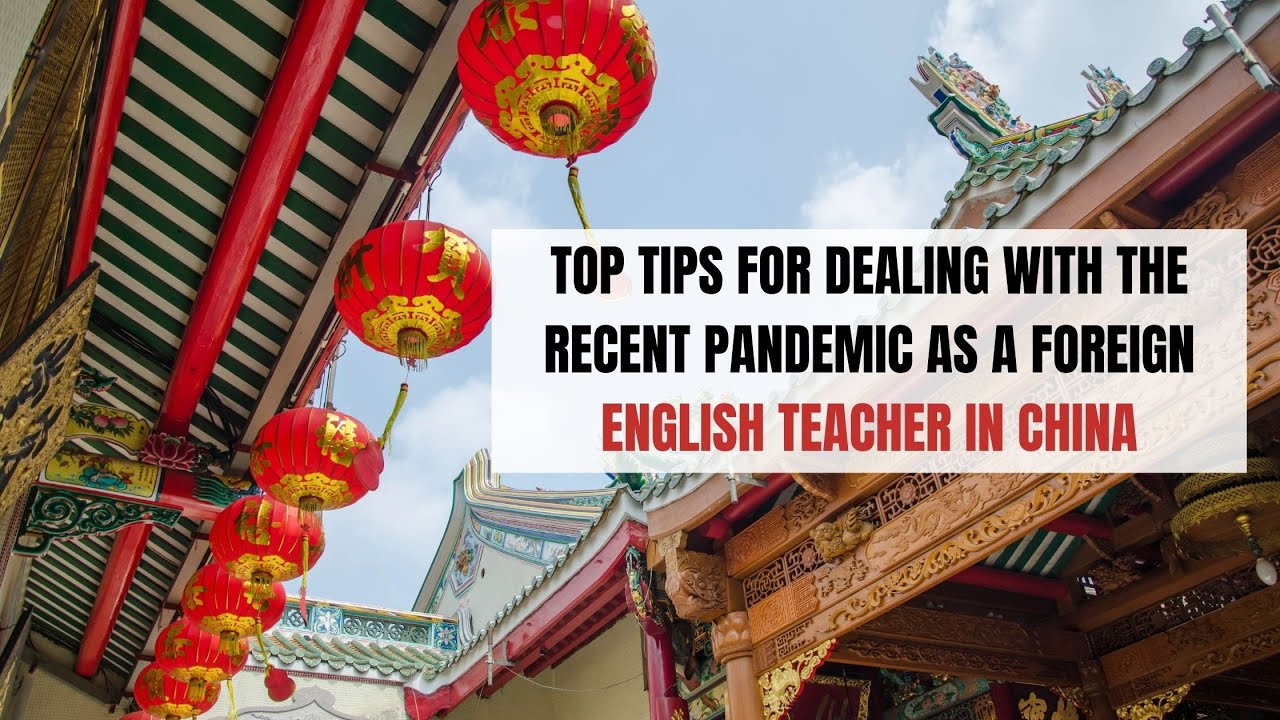 Top Tips For Dealing with the Pandemic as a Foreign English Teacher in China | ITTT | TEFL Blog