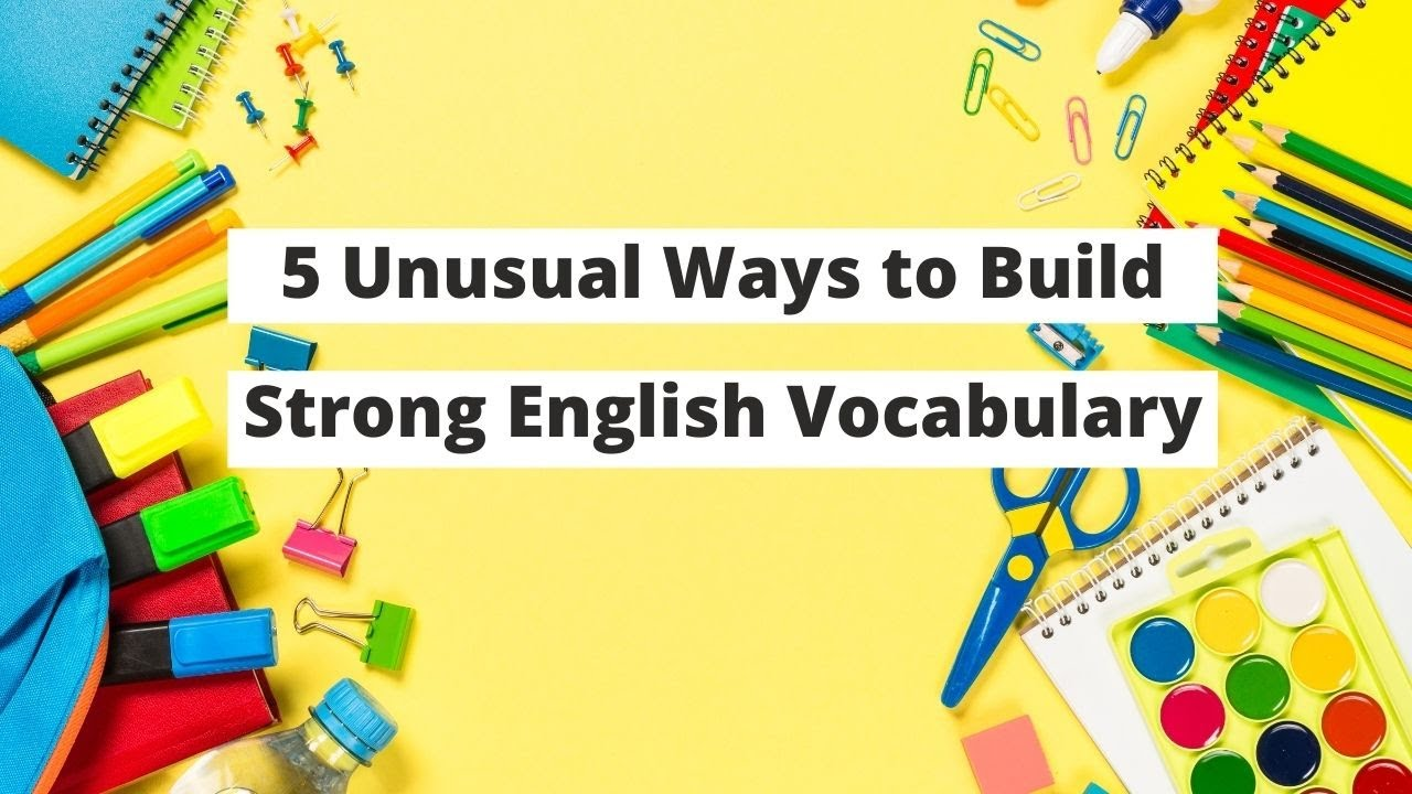 5 Unusual Ways to Build Strong English Vocabulary | ITTT | TEFL Blog