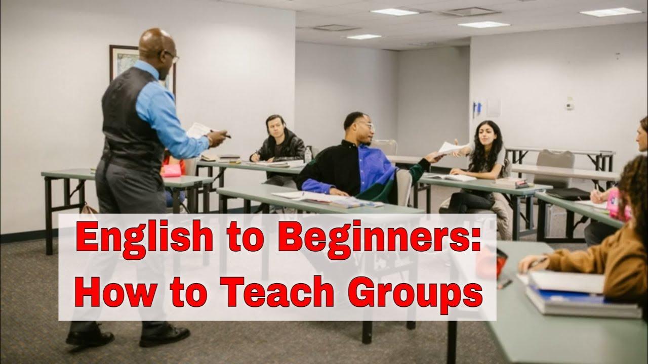 Teaching Groups of ESL Beginners | ITTT | TEFL Blog
