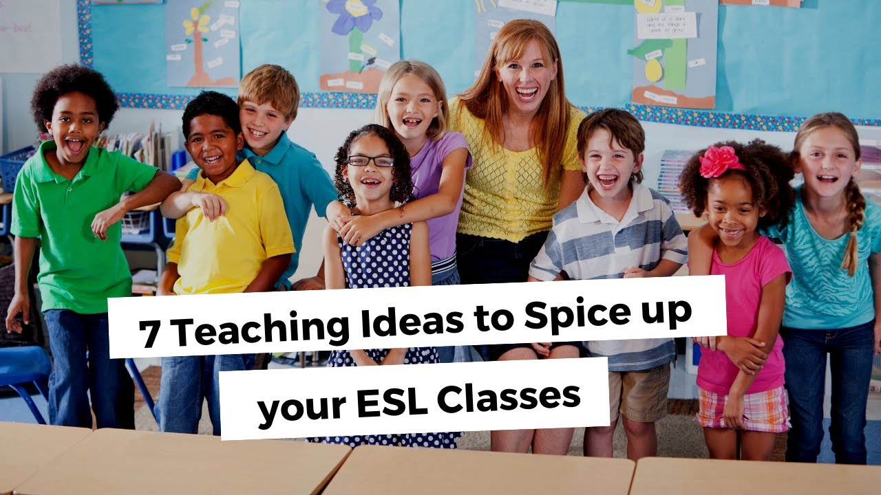 7 Teaching Ideas to Spice up your ESL Classes | ITTT | TEFL Blog