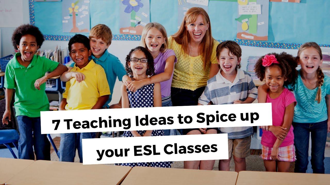 7 Teaching Ideas to Spice up your ESL Classes | ITTT | TEFL Blog