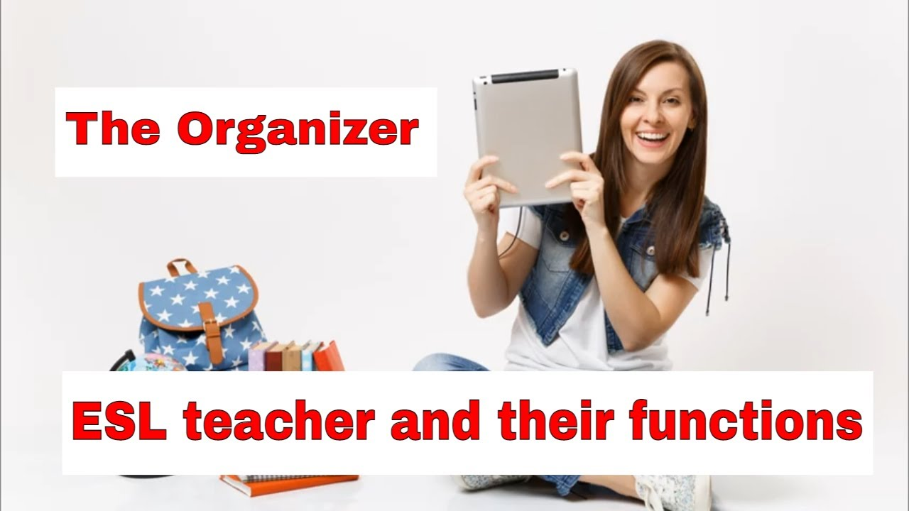 Roles A Teacher Takes On In The ESL Classroom – The Organizer