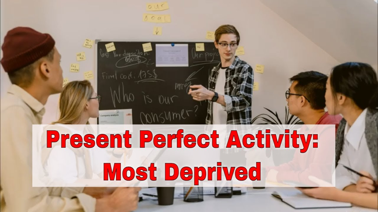 Activities for Teaching the Present Perfect: Most Deprived