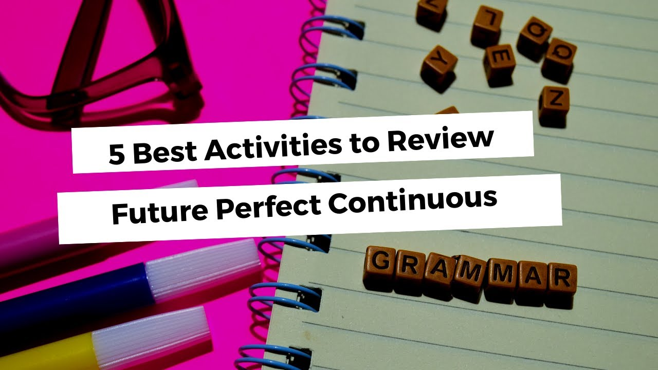 5 Best Activities to Review Future Perfect Continuous | ITTT TEFL BLOG