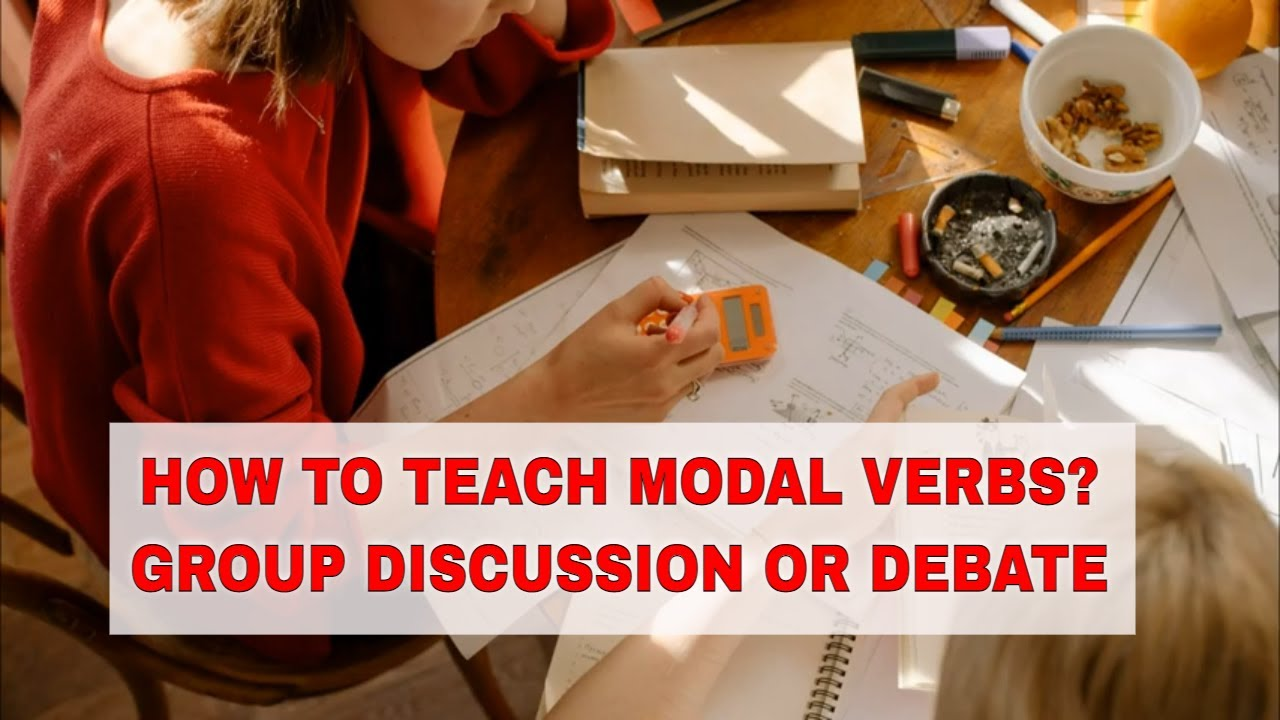 ESL Activities for Teaching English Modal Verbs: Group Discussions or Debates