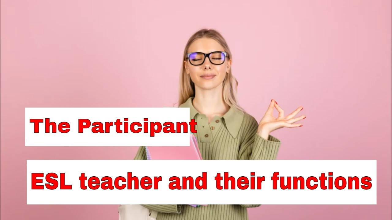 Roles A Teacher Takes On In The ESL Classroom – The Participant