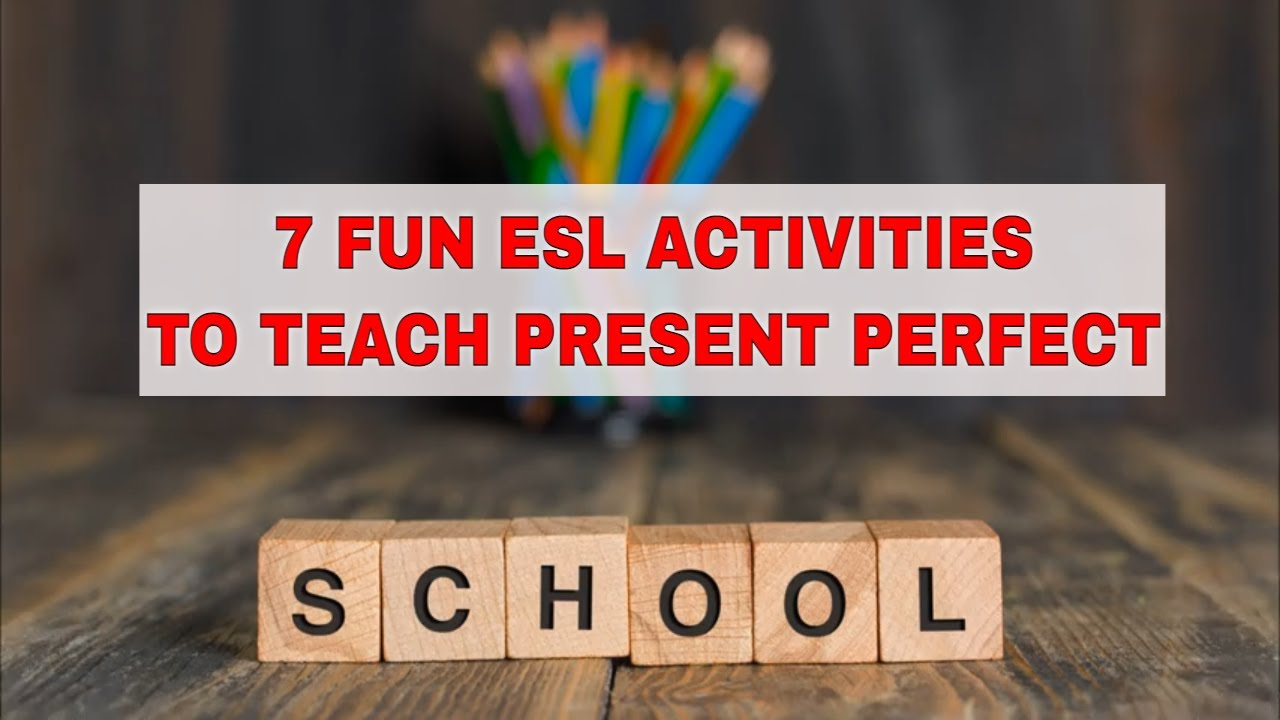 7 ESL Activities for Teaching the Present Perfect for the ESL Classroom