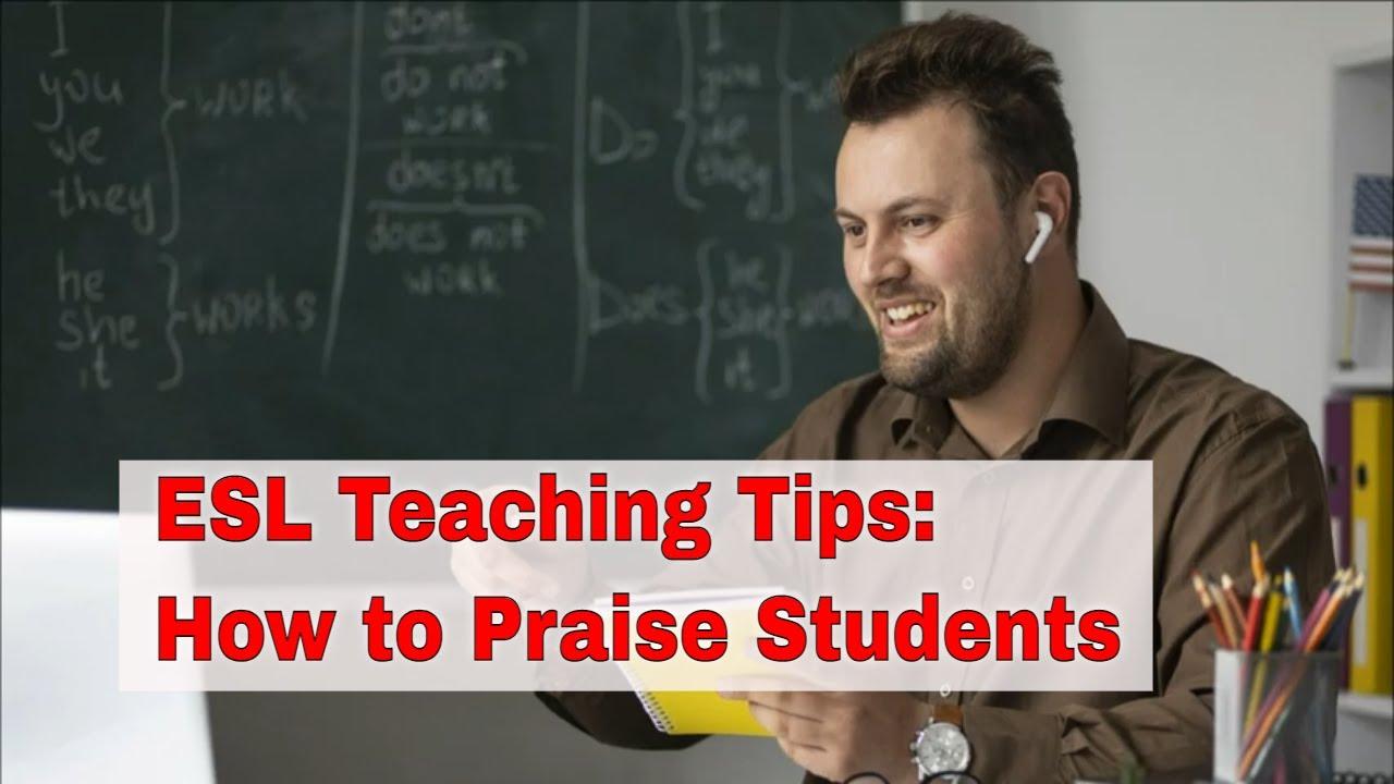 ESL Teaching Tips: Praise, Praise, Praise