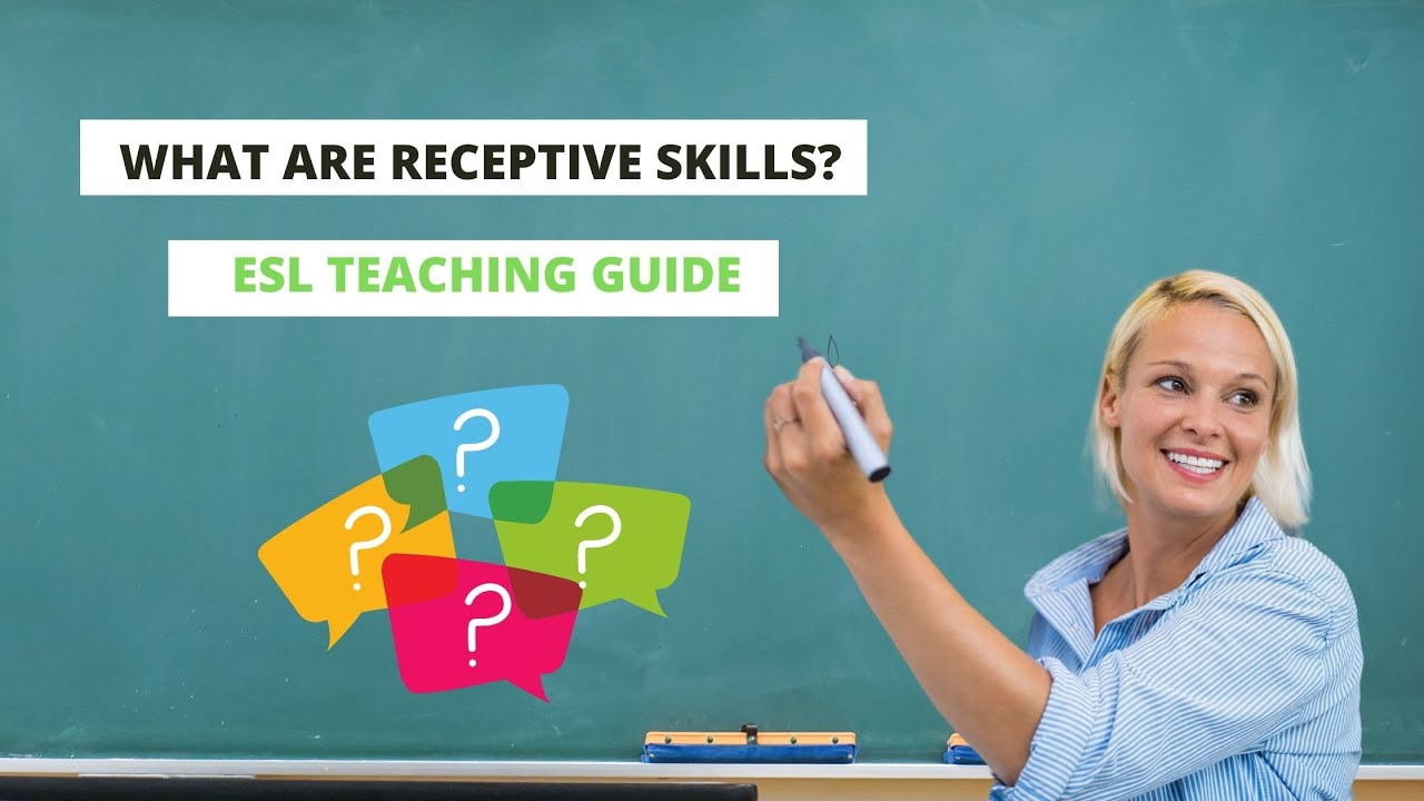 What are Receptive Skills? – ESL Teaching Guide   ITTT   TEFL Blog