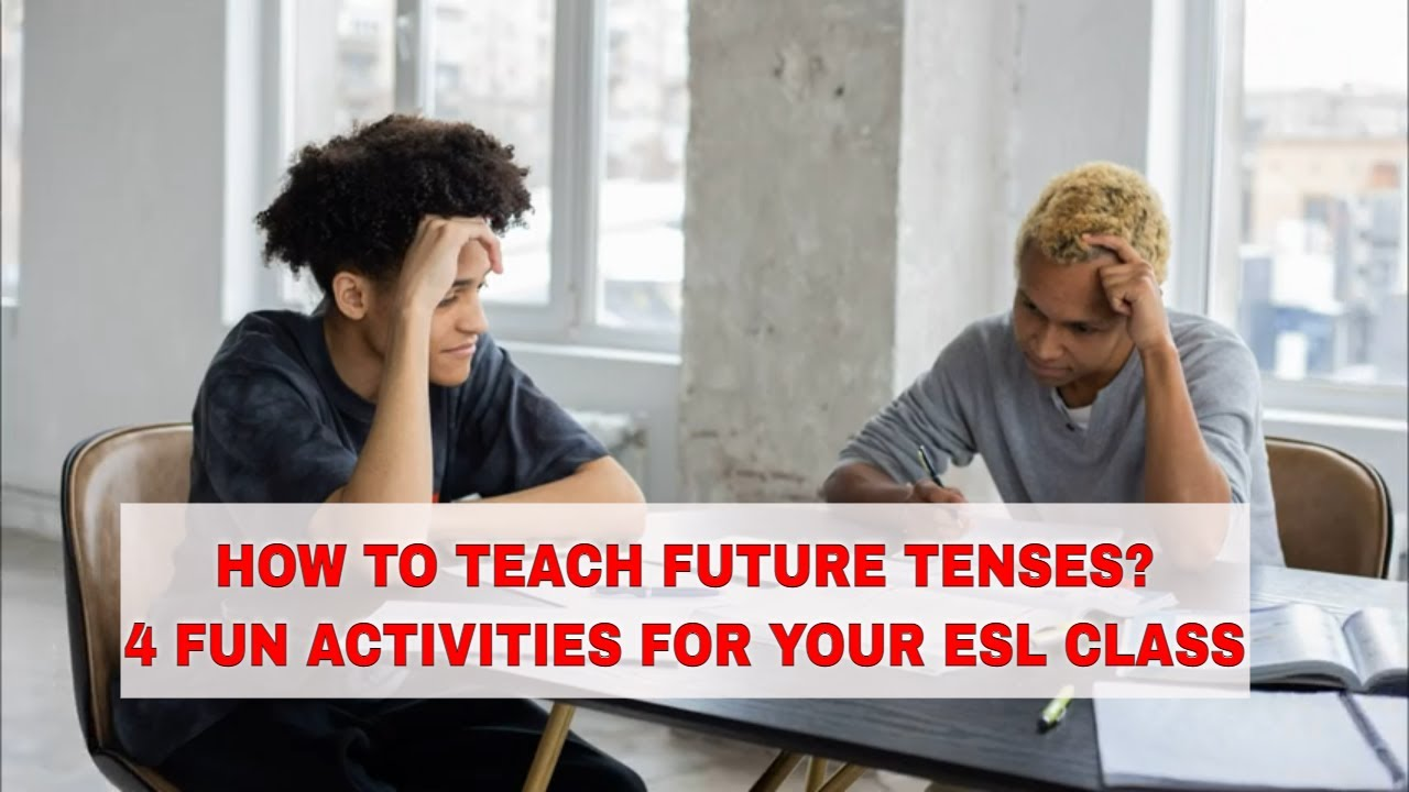 4 Activities for Teaching Future Tenses in the ESL Classroom