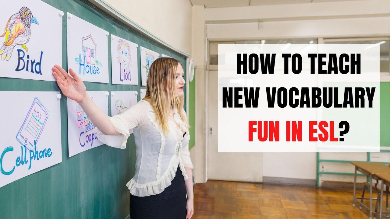 The Art of Teaching New Vocabulary to ESL Students   ITTT   TEFL Blog