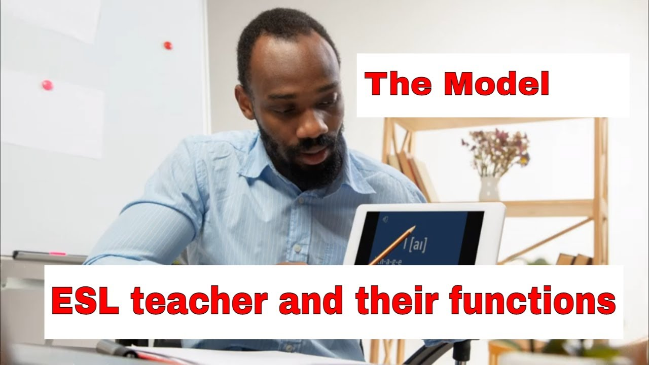 Roles A Teacher Takes On In The ESL Classroom – The Model