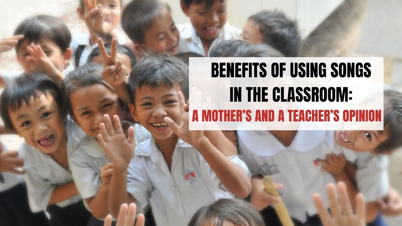 Benefits of Using Songs in the Classroom a Mother's and a Teacher's Opinion | ITTT | TEFL Blog