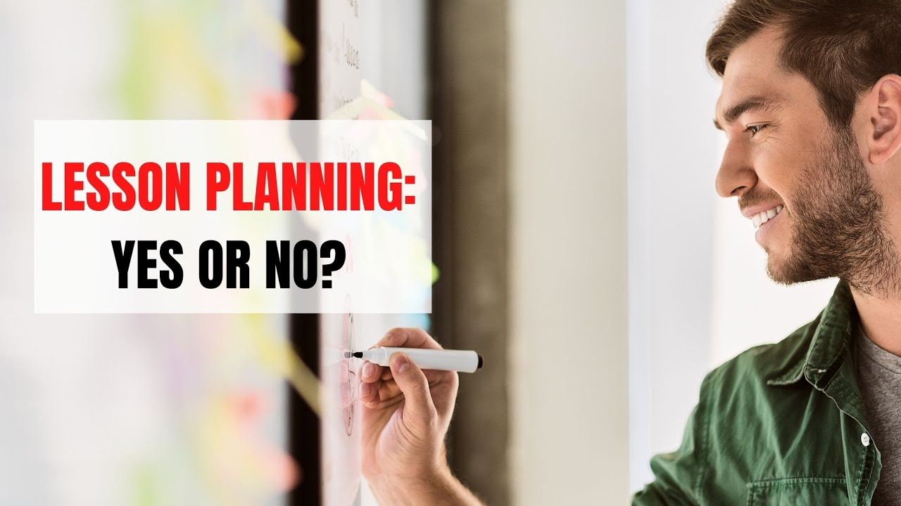 ESL Lesson Planning: Why You Should Take it Seriously | ITTT | TEFL Blog
