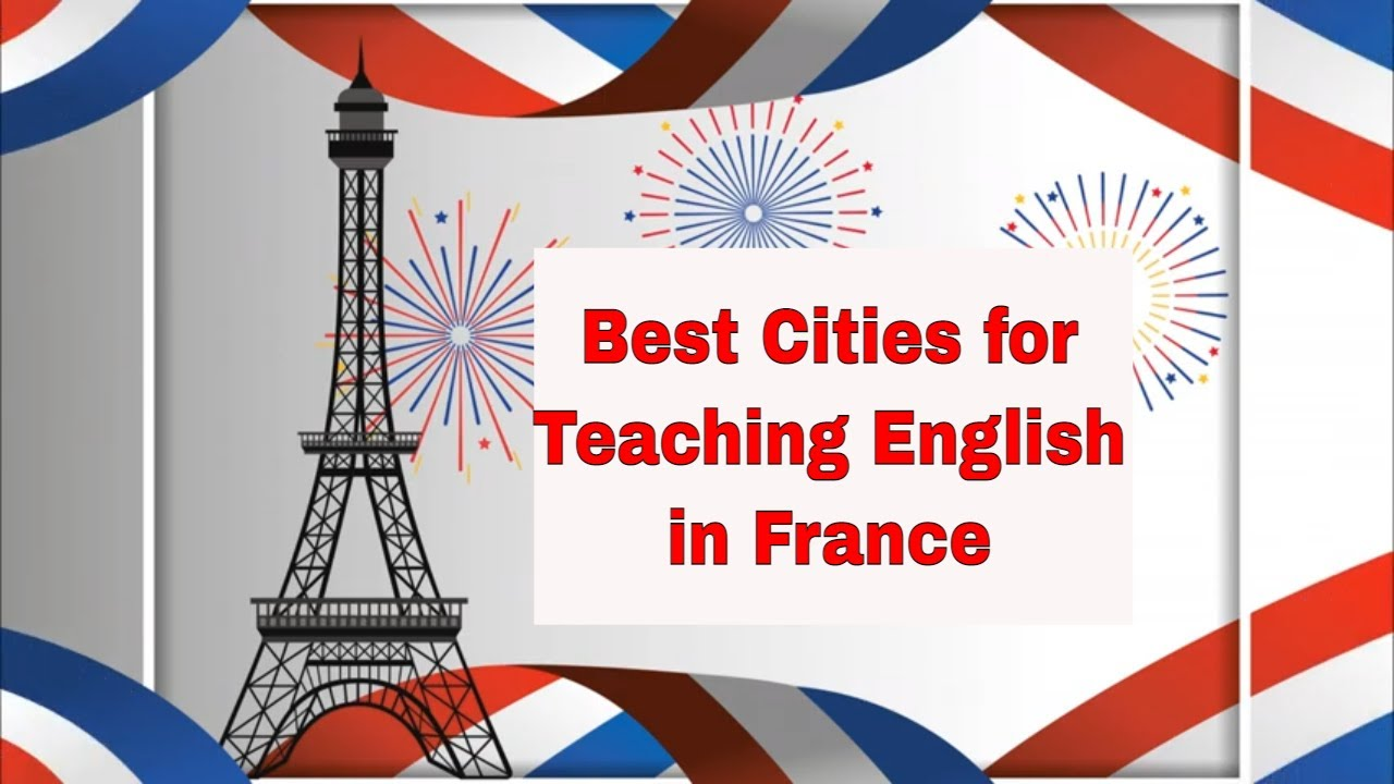 The Top 8 Cities in France For Teaching English Abroad
