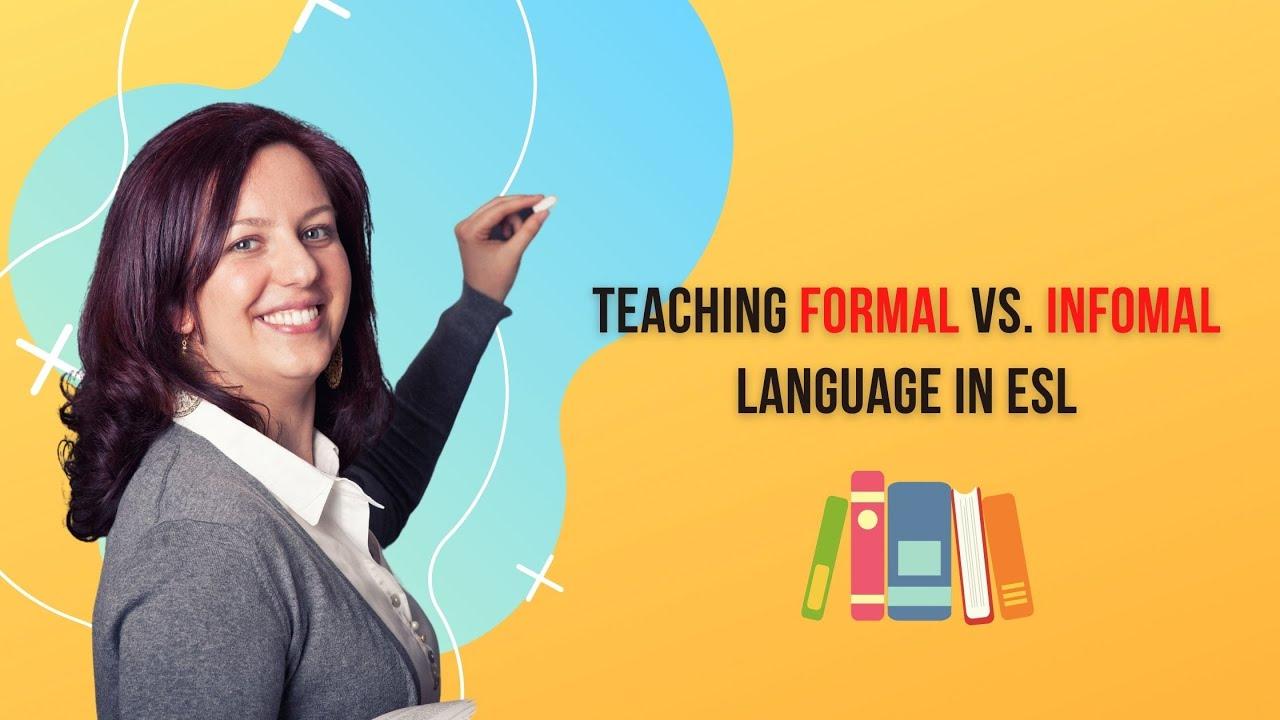 Teaching Formal and Informal Language in the ESL Classroom   ITTT   TEFL Blog