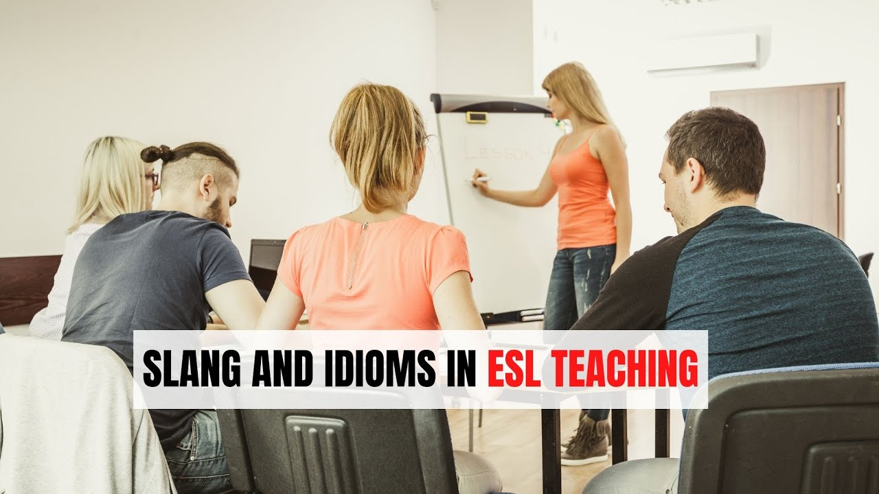 Slang and Idioms: Why They Are Difficult to be Taught | ITTT | TEFL