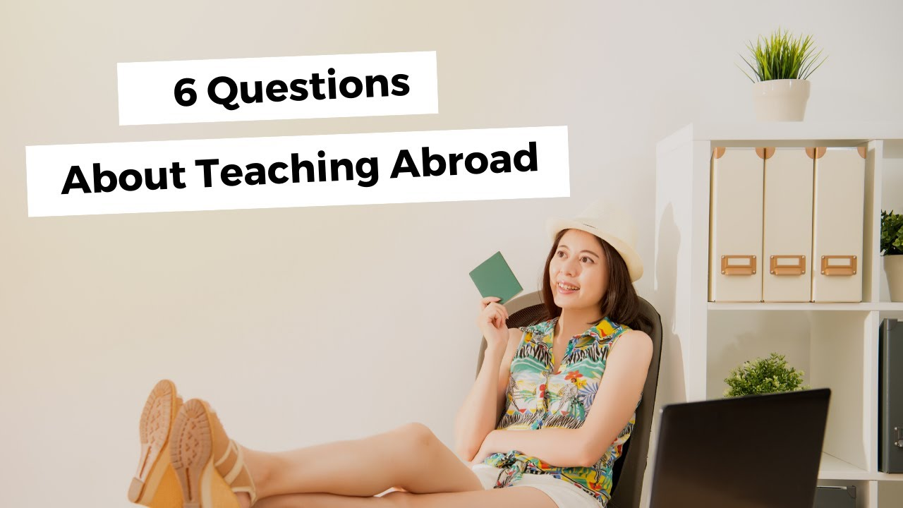 6 Questions About Teaching Abroad | ITTT | TEFL Blog