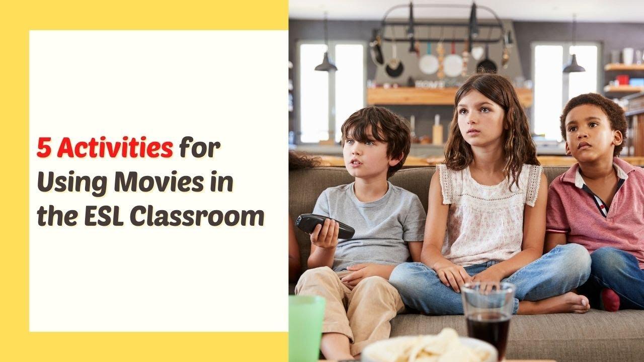 5 Activities for Using Movies in the ESL Classroom   ITTT   TEFL Blog