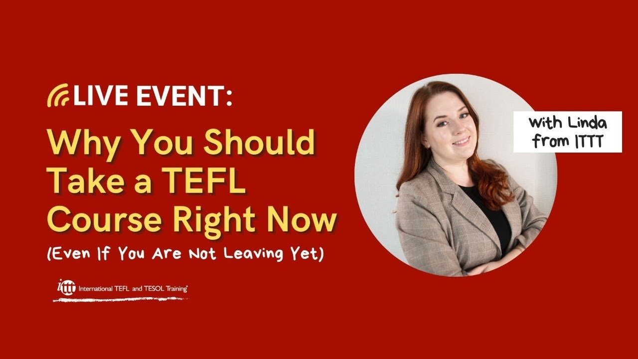 Why You Should Take a TEFL Course Right Now – Even If You Aren't Leaving Yet