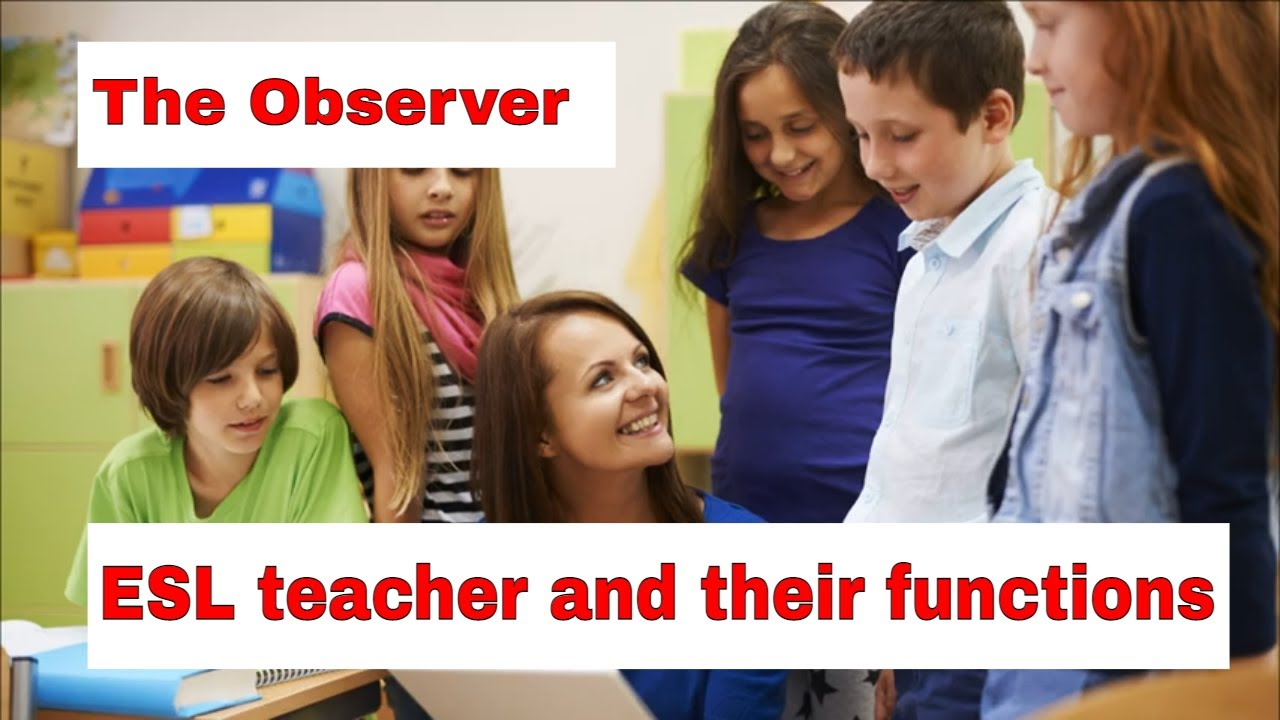 Roles A Teacher Takes On In The ESL Classroom – The Observer