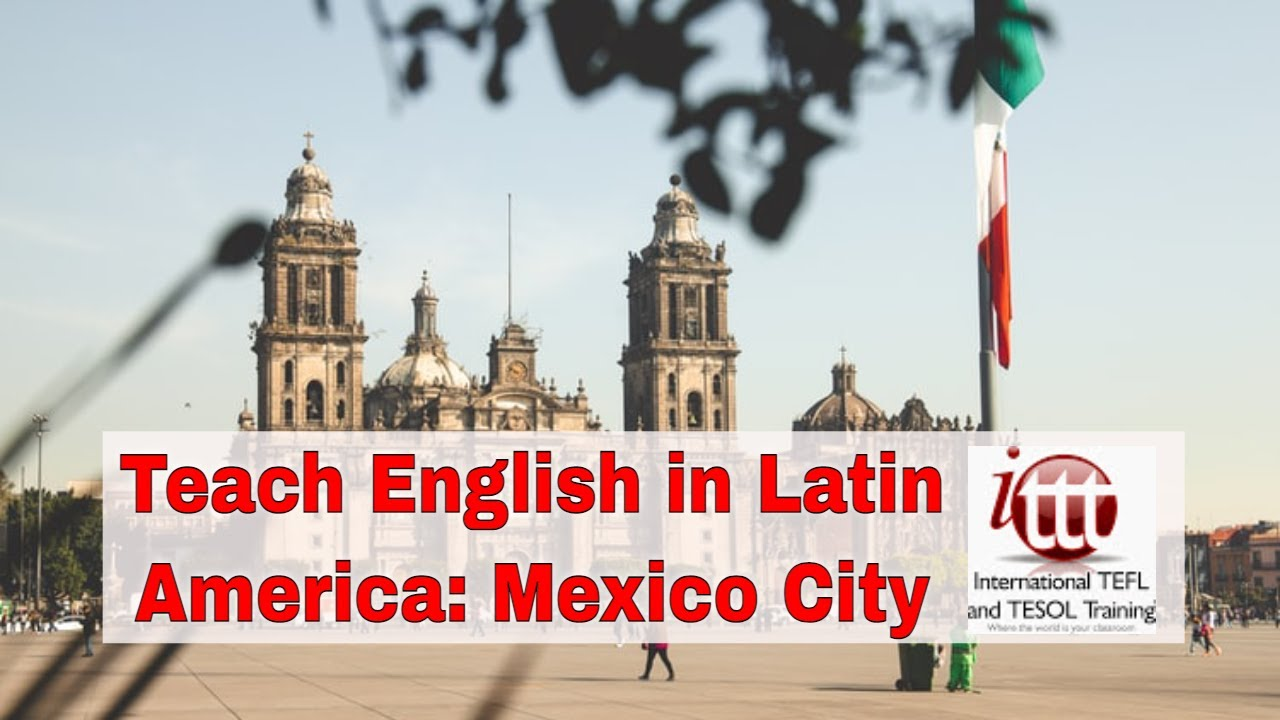 Top 10 Cities for ESL Teaching in Latin America: Mexico City