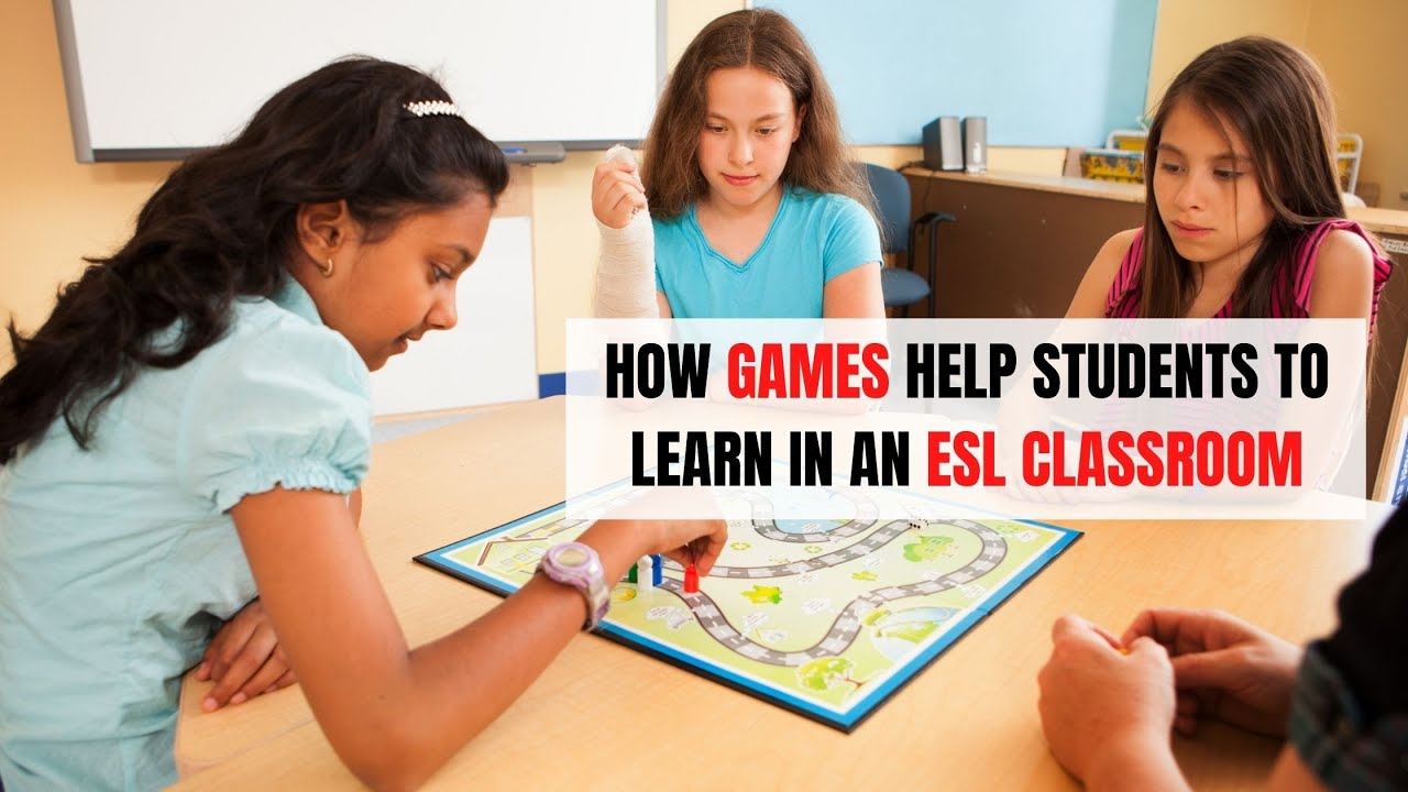 How Games Help Students to Learn in an ESL Classroom | ITTT | TEFL Blog