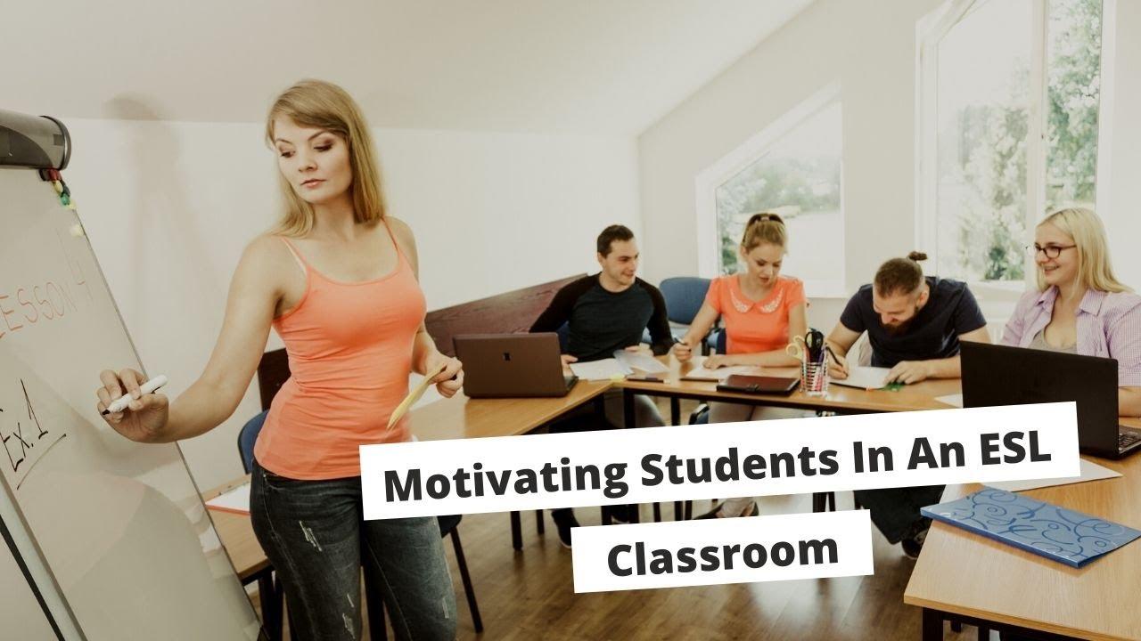 Motivating Students In An ESL Classroom   ITTT   TEFL Blog