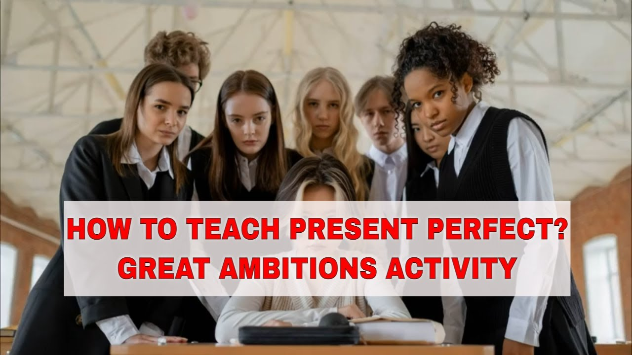 Activities for Teaching the Present Perfect: Great Ambitions